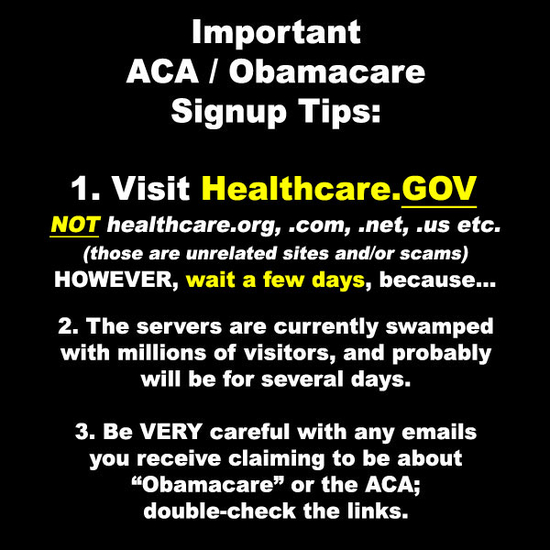 Visit healthcare dot gov, not dot anything else, and don't trust spam emails claiming to be about Obamacare or the ACA.